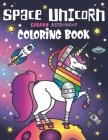 Space Unicorn Galaxy Astronaut Coloring Book: for girls, with Inspirational Quotes, Funny UFO, Solar System Planets, Rainbow Rockets, Animal Constella Cover Image