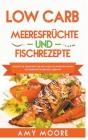 Low Carb Meeresfrüchte-und Fischrezepte Entdecke die Geheimnisse der unglaublich kohlenhydratarmen Fischgerichte für deine Keto Lebensart Cover Image