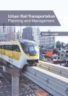 Urban Rail Transportation: Planning and Management Cover Image
