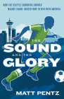 The Sound and the Glory: How the Seattle Sounders Showed Major League Soccer How to Win Over America Cover Image