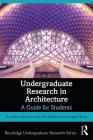 Undergraduate Research in Architecture: A Guide for Students (Routledge Undergraduate Research) Cover Image