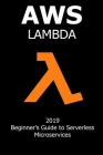 AWS Lambda: 2019 Beginner's Guide to Serverless Microservices Cover Image