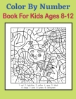Color By Number Book For Kids Ages 8-12: A Jumbo Childrens Coloring Book 50 Large Print Pages (Kids Coloring Book ages-8-12) Cover Image