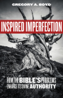 Inspired Imperfection: How the Bible's Problems Enhance Its Divine Authority Cover Image