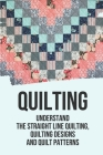 Quilting: Understand The Straight Line Quilting, Quilting Designs And Quilt Patterns: Straight-Line Quilting Designs Ideas Cover Image