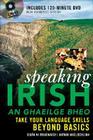 Speaking Irish: An Ghaeilge Bheo: Take Your Language Skills Beyond Basics [With DVD] Cover Image