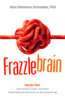 Frazzlebrain: Break Free from Anxiety, Anger, and Stress Using Advanced Discoveries in Neuropsychology Cover Image