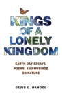 Kings of a Lonely Kingdom: Earth Day Essays, Poems, and Musings on Nature Cover Image