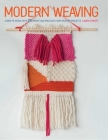 Modern Weaving: Learn to Weave with 25 Bright and Brilliant Loom Weaving Projects Cover Image
