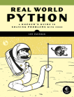 Real-World Python: A Hacker's Guide to Solving Problems with Code Cover Image