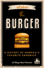 All about the Burger: A History of America's Favorite Sandwich Cover Image
