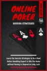 Online Poker Winning Strategies: Learn the Secrets Strategies to Be a Real Online Gambling Expert to Win the Game without Having to Depend on Lady Luc Cover Image