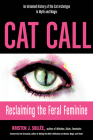 Cat Call: Reclaiming the Feral Feminine (An Untamed History of the Cat Archetype in Myth and Magic) Cover Image