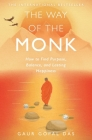 The Way of the Monk: How to Find Purpose, Balance, and Lasting Happiness Cover Image