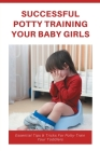 Successful Potty Training Your Baby Girls: Essential Tips & Tricks For Potty-Train YourToddlers: Potty Training Toilet For Girls Cover Image