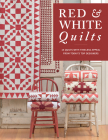 Red & White Quilts: 14 Quilts with Timeless Appeal from Today's Top Designers Cover Image