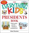The Everything Kids' Presidents Book: Puzzles, Games and Trivia - for Hours of Presidential Fun (Everything® Kids) Cover Image