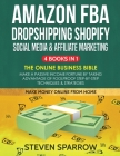 Amazon FBA, Dropshipping Shopify, Social Media & Affiliate Marketing: Make a Passive Income Fortune by Taking Advantage of Foolproof Step-by-step Tech Cover Image