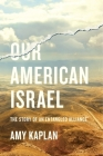 Our American Israel: The Story of an Entangled Alliance Cover Image