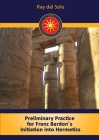 Preliminary Practice for Franz Bardon´s Initiation into Hermetics Cover Image