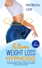 Extreme Weight Loss Hypnosis For Women: Learn How to Stop Emotional Eating and Lose Weight Through Meditation, Hypnosis, Positive Affirmations and Hea Cover Image