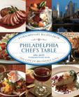 Philadelphia Chef's Table: Extraordinary Recipes from the City of Brotherly Love Cover Image