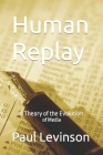 Human Replay: A Theory of the Evolution of Media Cover Image