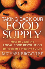 Taking Back Our Food Supply: How to Lead the Local Food Revolution to Reclaim a Healthy Future Cover Image