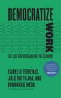 Democratize Work: The Case for Reorganizing the Economy Cover Image