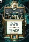 The Collected Strange & Science Fiction of H. G. Wells: Volume 6-The War in the Air & The World Set Free Cover Image