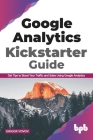 Google Analytics Kickstarter Guide: Get Tips to Boost Your Traffic and Sales Using Google Analytics (English Edition) Cover Image
