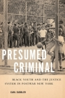Presumed Criminal: Black Youth and the Justice System in Postwar New York Cover Image
