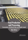 Food Production and Processing: Fermentation, Nutritional Value and Quality Control Cover Image