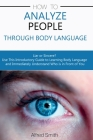 How to Analyze People Through Body Language: Liar or Sincere? Use This Introductory Guide to Learning Body Language and Immediately Understand Who is Cover Image