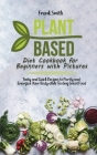 Plant Based Diet Cookbook for Beginners with Pictures: Tasty and Quick Recipes to Purify and Energize Your Body while Tasting Great Food Cover Image