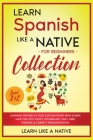 Learn Spanish Like a Native for Beginners Collection - Level 1 & 2: Learning Spanish in Your Car Has Never Been Easier! Have Fun with Crazy Vocabulary Cover Image