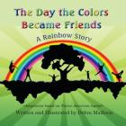 The Day the Colors Became Friends: A Rainbow Story Cover Image
