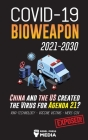 COVID-19 Bioweapon 2021-2030 - China and the US created the Virus for Agenda 21? RNA-Technology - Vaccine Victims - MERS-CoV Exposed! Cover Image