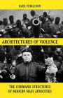 Architectures of Violence: The Command Structures of Modern Mass Atrocities, from Yugoslavia to Syria Cover Image
