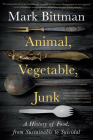 Animal, Vegetable, Junk: A History of Food, from Sustainable to Suicidal Cover Image