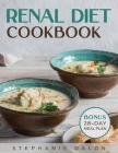 Renal Diet Cookbook: Your Complete Guide to a Kidney-Friendly Lifestyle. Low Sodium, Potassium, and Phosphorus Healthy Recipes to Manage Ki Cover Image