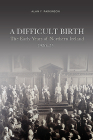 A Difficult Birth: The Early Years of Northern Ireland, 1920-25 Cover Image
