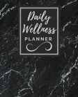 Daily Wellness Planner: Daily Planner - To Do List - Track Your Meal, Fitness Exercise, Sleep, Water, Calories, Mood - Organizer And Diary - T Cover Image