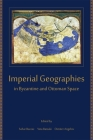 Imperial Geographies in Byzantine and Ottoman Space (Hellenic Studies #56) Cover Image