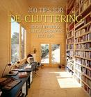 200 Tips for De-Cluttering: Room by Room, Including Outdoor Spaces and Eco Tips (200 Home Ideas) Cover Image