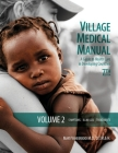 Village Medical Manual (A Guide to Health Care Developing Countries): Volume 2: Symptoms, Illnesses, and Treatments Cover Image