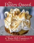 The Pastry Queen: Royally Good Recipes from the Texas Hill Country's Rather Sweet Bakery and Cafe Cover Image