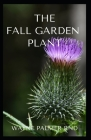 The Fall Garden Plant: The Step by Step Guide To Growing Fall Garden Plant Cover Image