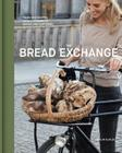 The Bread Exchange: Tales and Recipes from a Journey of Baking and Bartering Cover Image