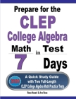 Prepare for the CLEP College Algebra Test in 7 Days: A Quick Study Guide with Two Full-Length CLEP College Algebra Practice Tests Cover Image